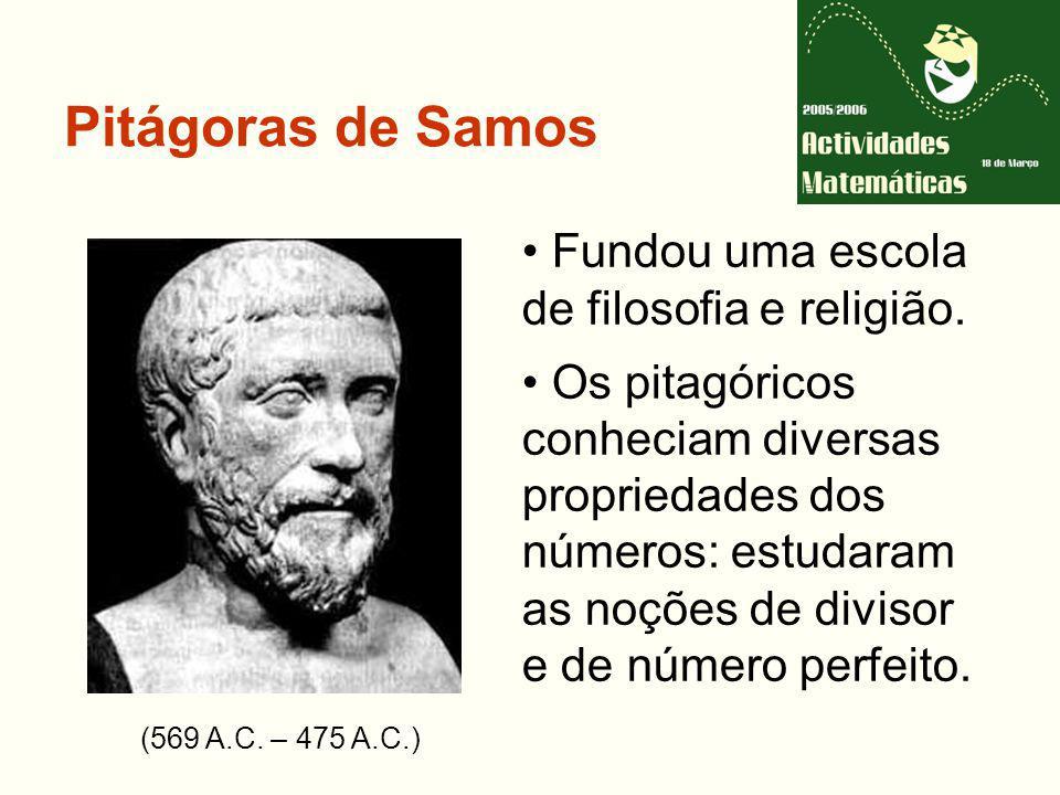 Pitágoras de Samos (569 A.C.– 475 A.C.) Fundou uma escola de filosofia e religião.