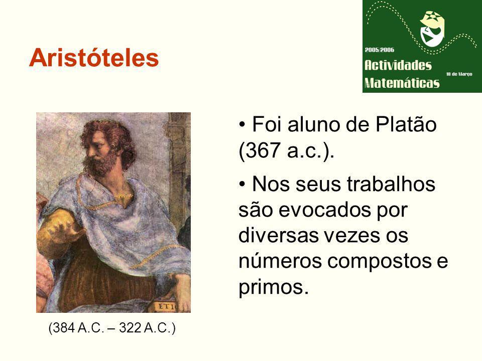 Aristóteles (384 A.C.– 322 A.C.) Foi aluno de Platão (367 a.c.).