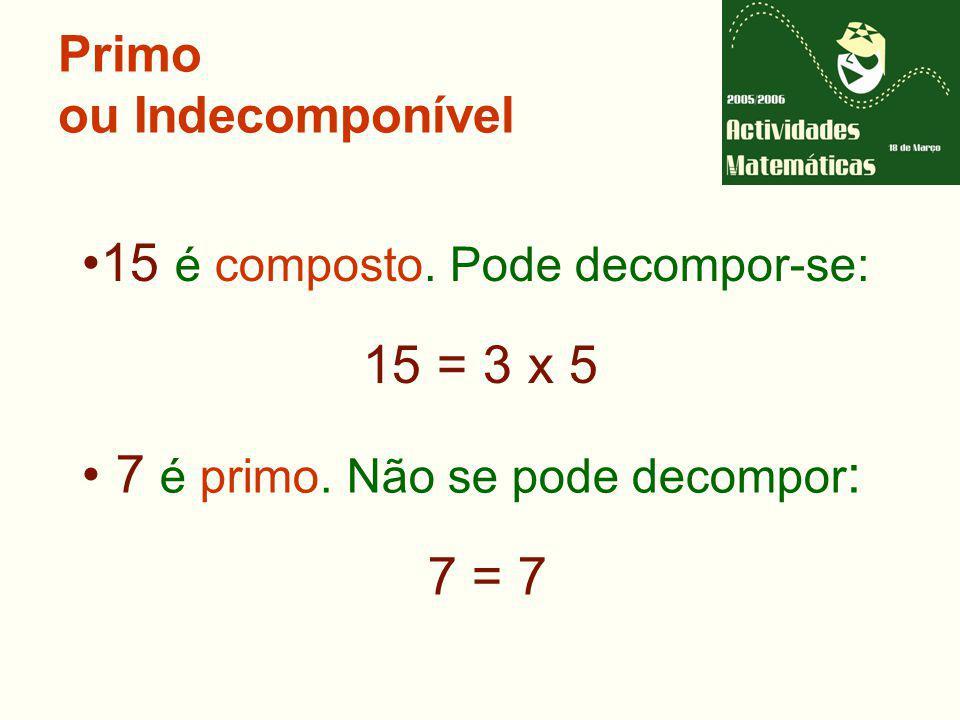 Primo ou Indecomponível 15 é composto.Pode decompor-se: 15 = 3 x 5 7 é primo.