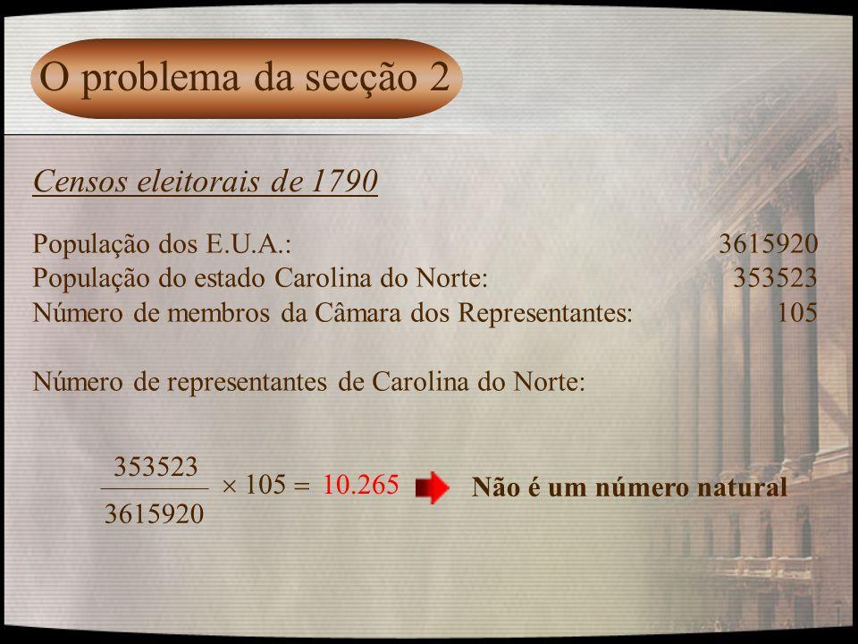 O problema da secção 2 Censos eleitorais de 1790 População dos E.U.A.: 3615920 População do estado Carolina do Norte: 353523 Número de membros da Câma