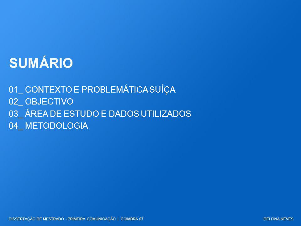 SUMÁRIO DELFINA NEVESDISSERTAÇÃO DE MESTRADO - PRIMEIRA COMUNICAÇÃO | COIMBRA 07 01_ CONTEXTO E PROBLEMÁTICA SUÍÇA 02_ OBJECTIVO 03_ ÁREA DE ESTUDO E