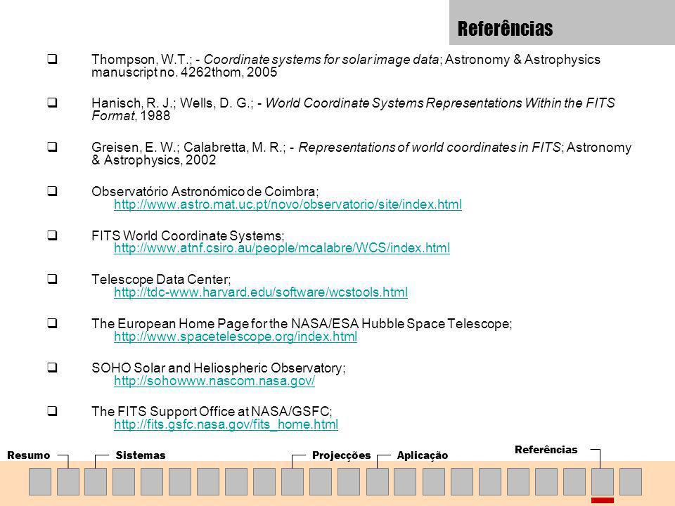 ResumoSistemasProjecçõesAplicação Referências Thompson, W.T.; - Coordinate systems for solar image data; Astronomy & Astrophysics manuscript no. 4262t