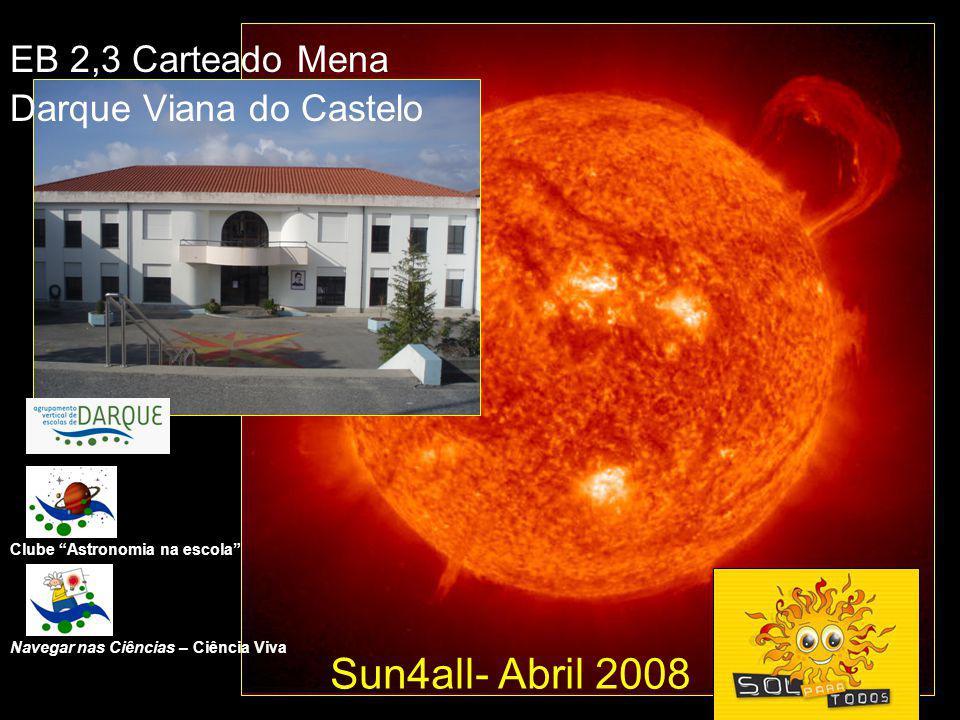 Sun4all- Abril 2008 EB 2,3 Carteado Mena Darque Viana do Castelo Clube Astronomia na escola Navegar nas Ciências – Ciência Viva