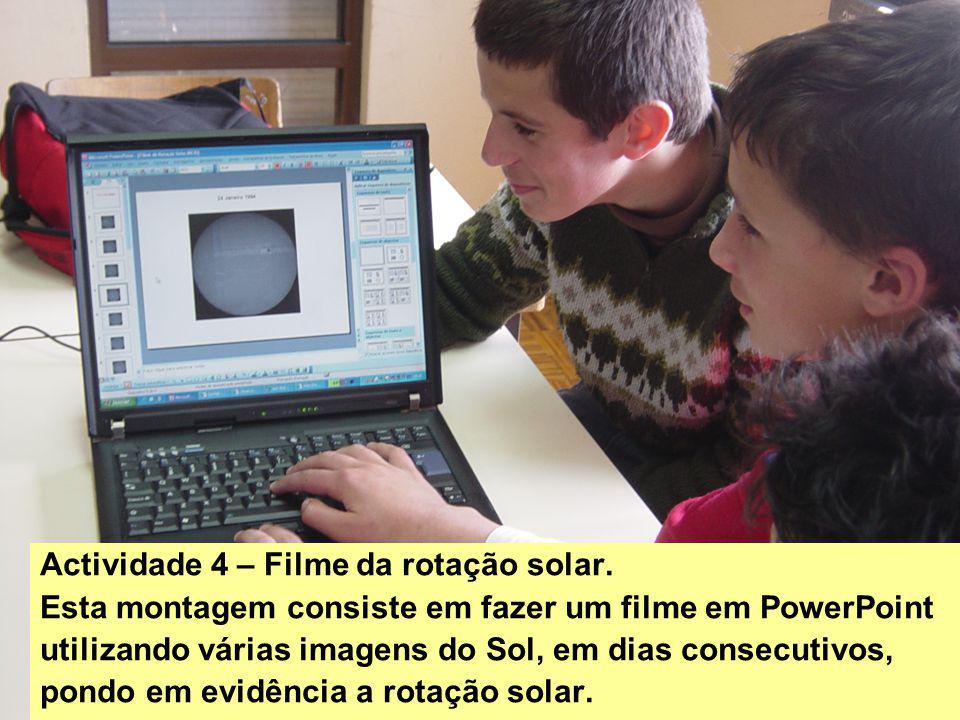 Actividade 4 – Filme da rotação solar. Esta montagem consiste em fazer um filme em PowerPoint utilizando várias imagens do Sol, em dias consecutivos,