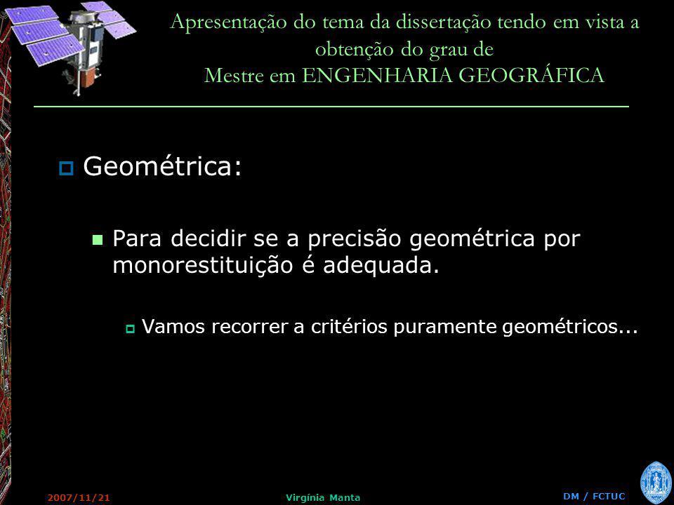 DM / FCTUC Apresentação do tema da dissertação tendo em vista a obtenção do grau de Mestre em ENGENHARIA GEOGRÁFICA 2007/11/21Virgínia Manta Geométrica: Para decidir se a precisão geométrica por monorestituição é adequada.