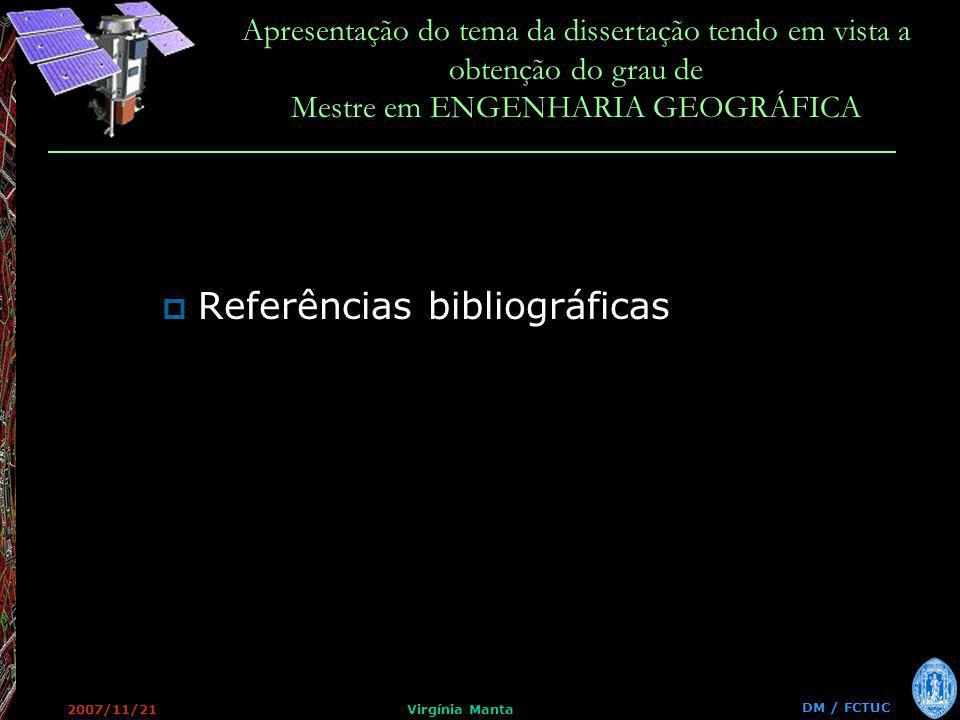 DM / FCTUC Apresentação do tema da dissertação tendo em vista a obtenção do grau de Mestre em ENGENHARIA GEOGRÁFICA 2007/11/21Virgínia Manta Referências bibliográficas