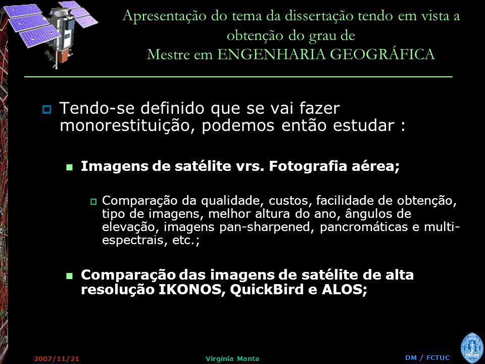 DM / FCTUC Apresentação do tema da dissertação tendo em vista a obtenção do grau de Mestre em ENGENHARIA GEOGRÁFICA 2007/11/21Virgínia Manta Tendo-se definido que se vai fazer monorestituição, podemos então estudar : Imagens de satélite vrs.