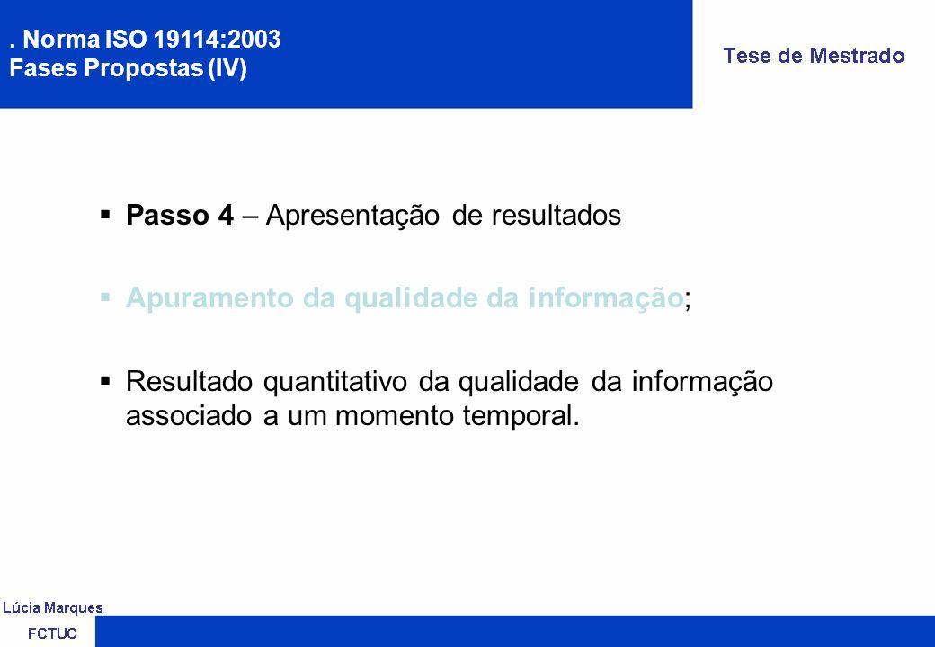 Passo 4 – Apresentação de resultados Apuramento da qualidade da informação; Resultado quantitativo da qualidade da informação associado a um momento temporal..