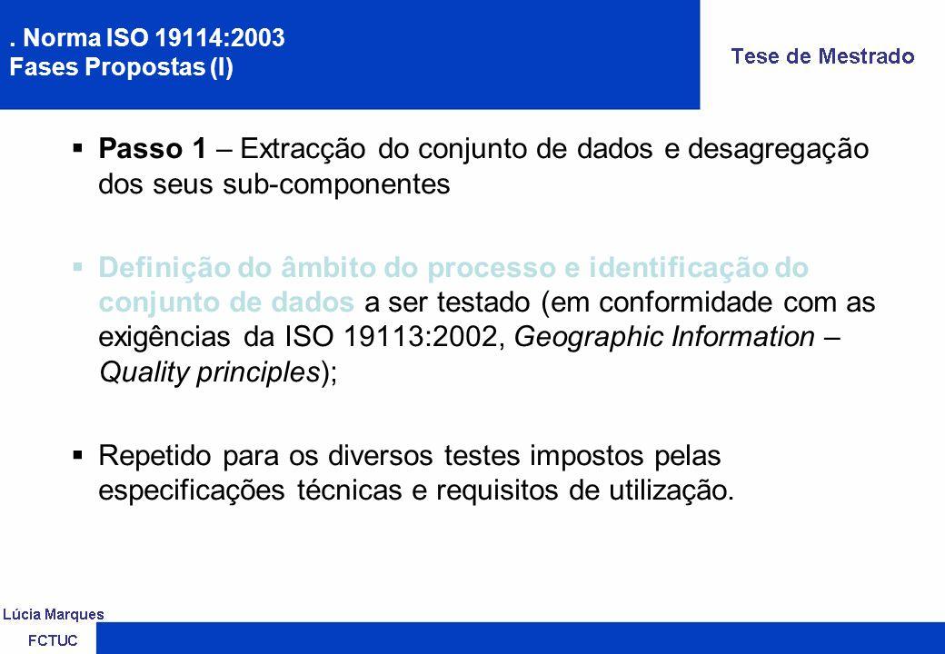 . Norma ISO 19114:2003 Fases Propostas (II) Passo 2 – Selecção do critério de mensuração/medição Definição para cada teste a efectuar de uma medida, tipo e unidade de valor da qualidade da informação (quando tal for aplicável).