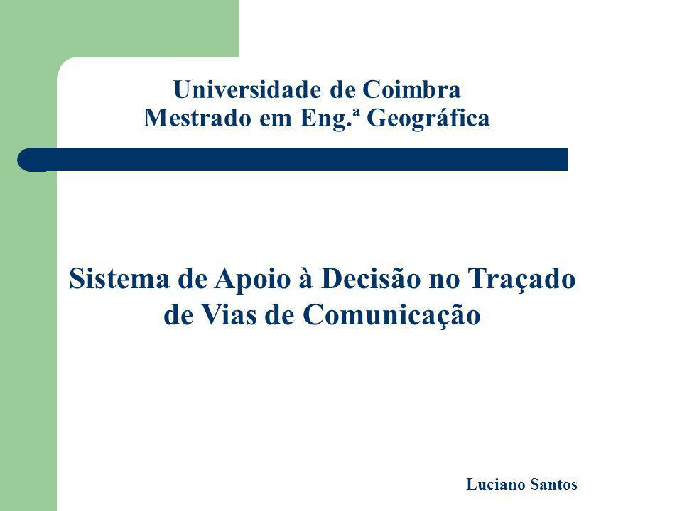 Universidade de Coimbra Mestrado em Eng.ª Geográfica Sistema de Apoio à Decisão no Traçado de Vias de Comunicação Luciano Santos