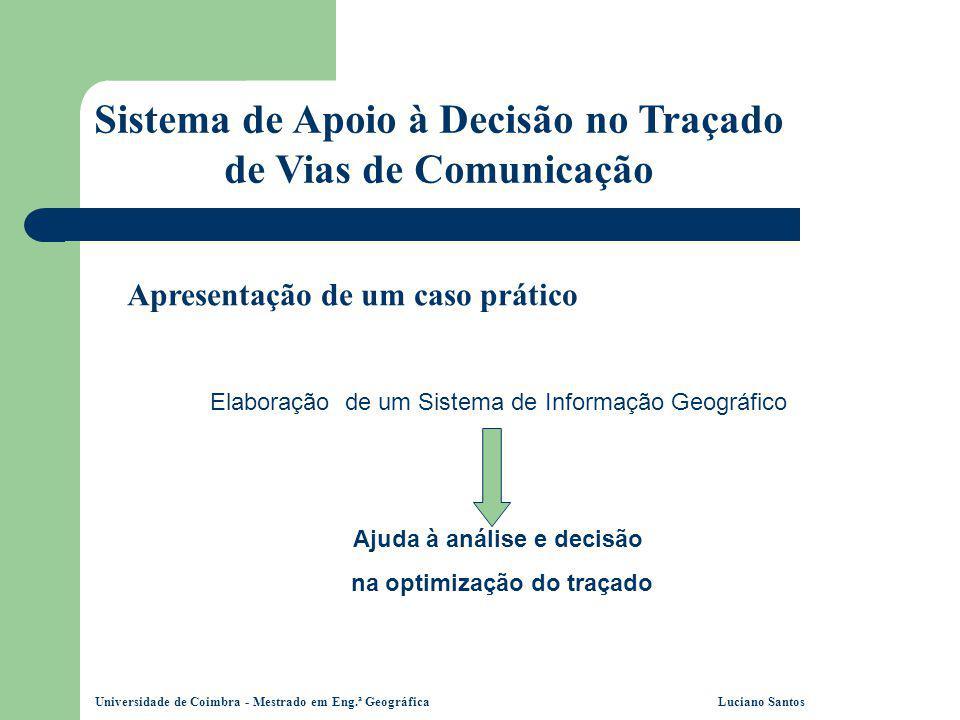 Universidade de Coimbra - Mestrado em Eng.ª Geográfica Luciano Santos Sistema de Apoio à Decisão no Traçado de Vias de Comunicação Apresentação de um