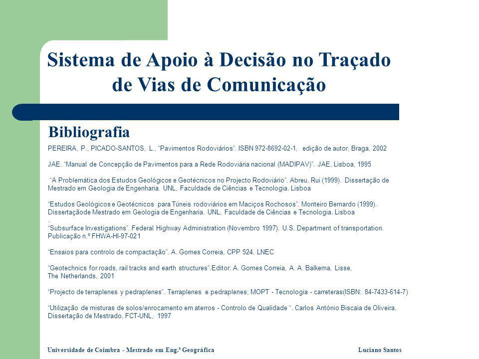 Universidade de Coimbra - Mestrado em Eng.ª Geográfica Luciano Santos Sistema de Apoio à Decisão no Traçado de Vias de Comunicação Bibliografia PEREIR