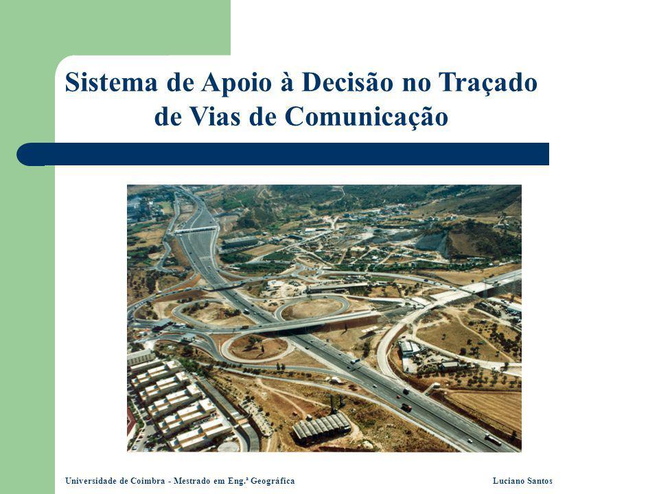 Universidade de Coimbra - Mestrado em Eng.ª Geográfica Luciano Santos Sistema de Apoio à Decisão no Traçado de Vias de Comunicação