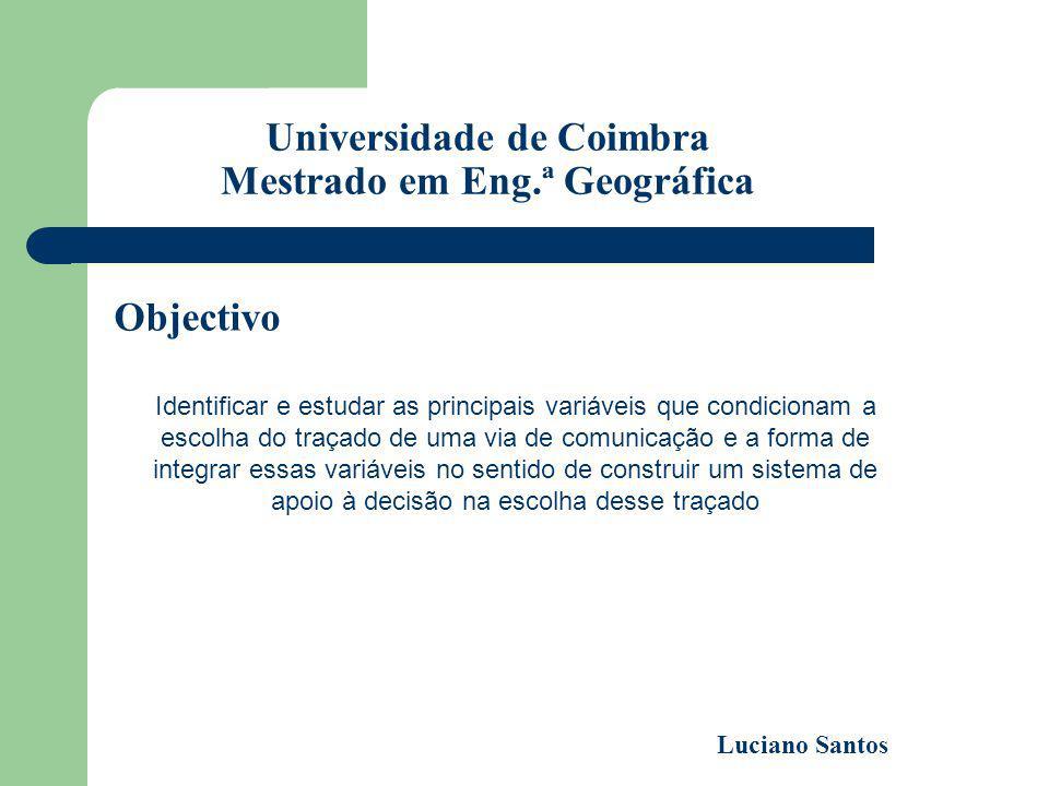 Universidade de Coimbra Mestrado em Eng.ª Geográfica Identificar e estudar as principais variáveis que condicionam a escolha do traçado de uma via de