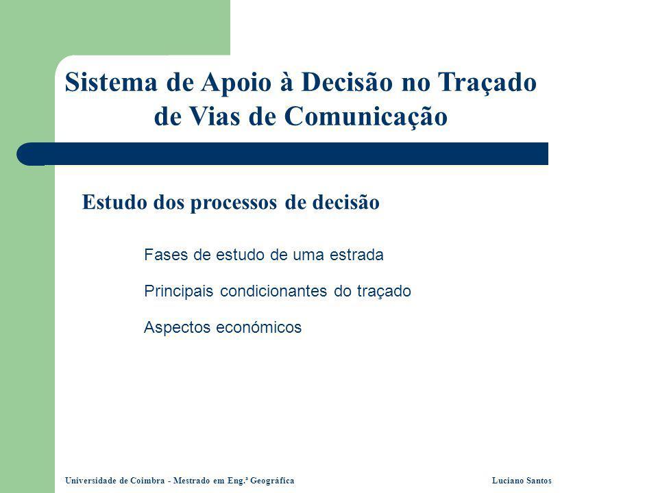Universidade de Coimbra - Mestrado em Eng.ª Geográfica Luciano Santos Sistema de Apoio à Decisão no Traçado de Vias de Comunicação Estudo dos processo