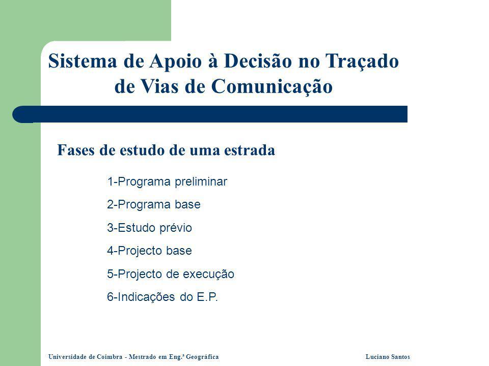 Universidade de Coimbra - Mestrado em Eng.ª Geográfica Luciano Santos Sistema de Apoio à Decisão no Traçado de Vias de Comunicação Fases de estudo de