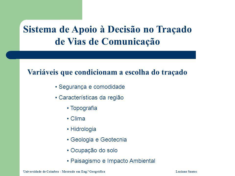 Universidade de Coimbra - Mestrado em Eng.ª Geográfica Luciano Santos Sistema de Apoio à Decisão no Traçado de Vias de Comunicação Variáveis que condi
