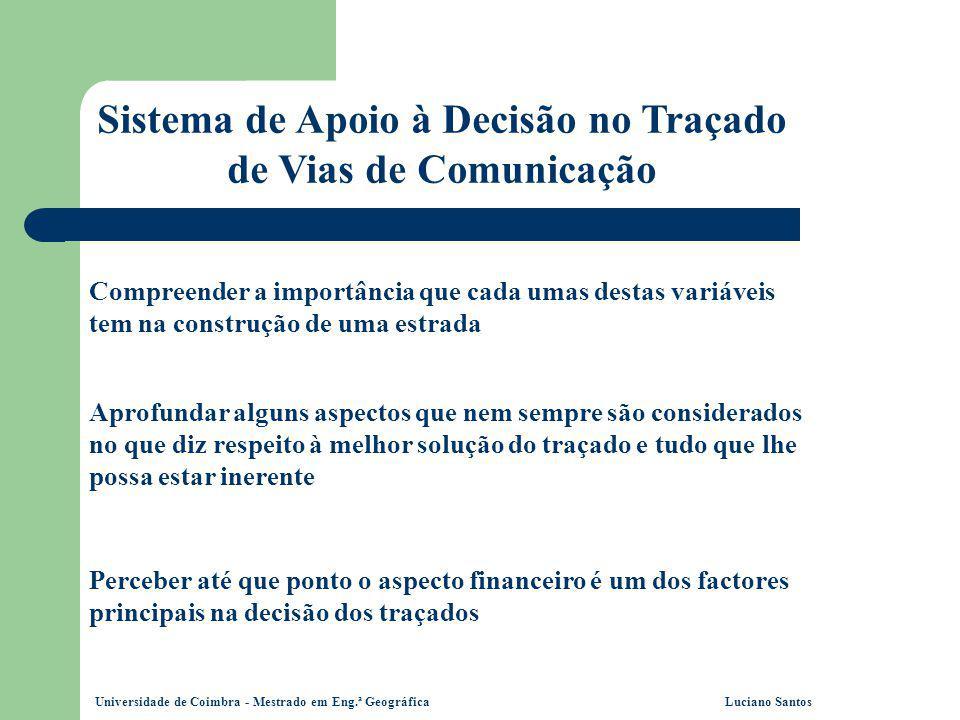 Universidade de Coimbra - Mestrado em Eng.ª Geográfica Luciano Santos Sistema de Apoio à Decisão no Traçado de Vias de Comunicação Perceber até que po