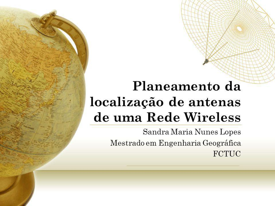 Planeamento da localização de antenas de uma Rede Wireless Sandra Maria Nunes Lopes Mestrado em Engenharia Geográfica FCTUC