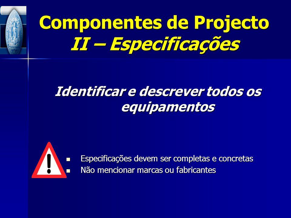 Componentes de Projecto II – Especificações Identificar e descrever todos os equipamentos Especificações devem ser completas e concretas Especificaçõe