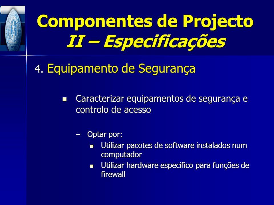 Componentes de Projecto II – Especificações 4. Equipamento de Segurança Caracterizar equipamentos de segurança e controlo de acesso Caracterizar equip
