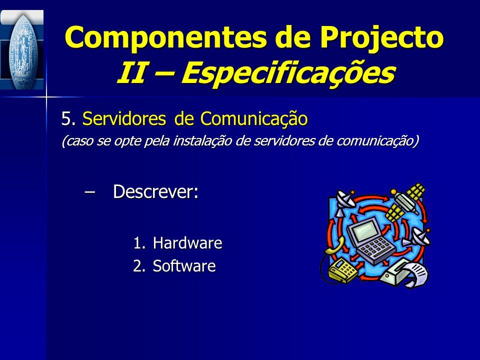 Componentes de Projecto II – Especificações 5. Servidores de Comunicação (caso se opte pela instalação de servidores de comunicação) –Descrever: 1.Har