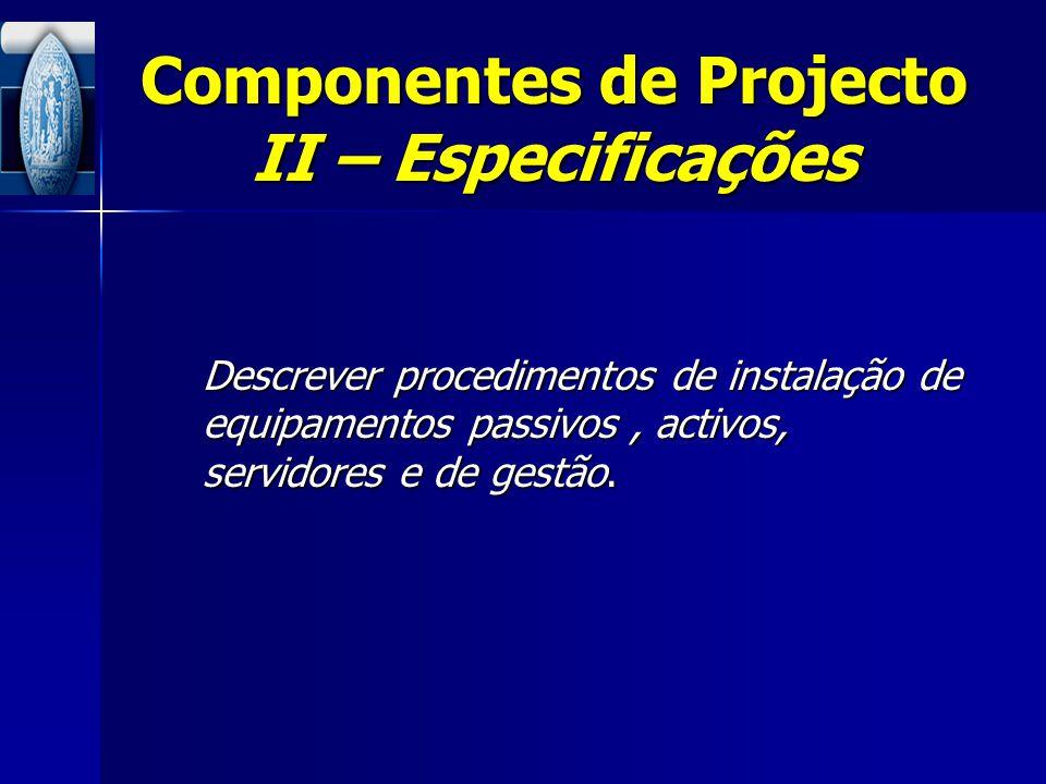 Componentes de Projecto II – Especificações Descrever procedimentos de instalação de equipamentos passivos, activos, servidores e de gestão.