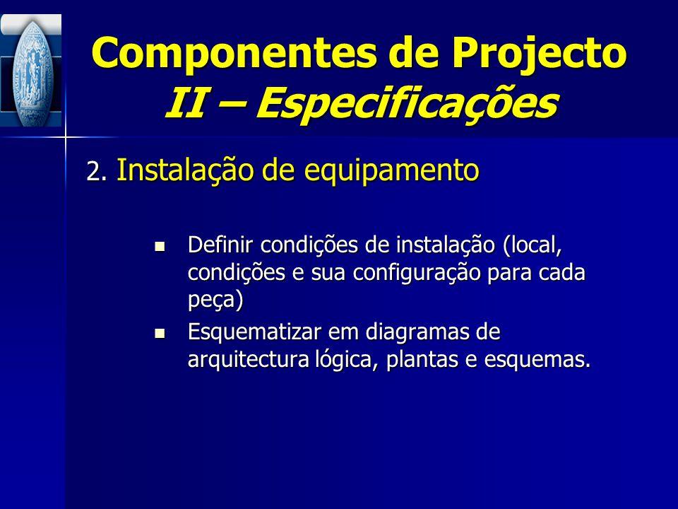 Componentes de Projecto II – Especificações 2. Instalação de equipamento Definir condições de instalação (local, condições e sua configuração para cad