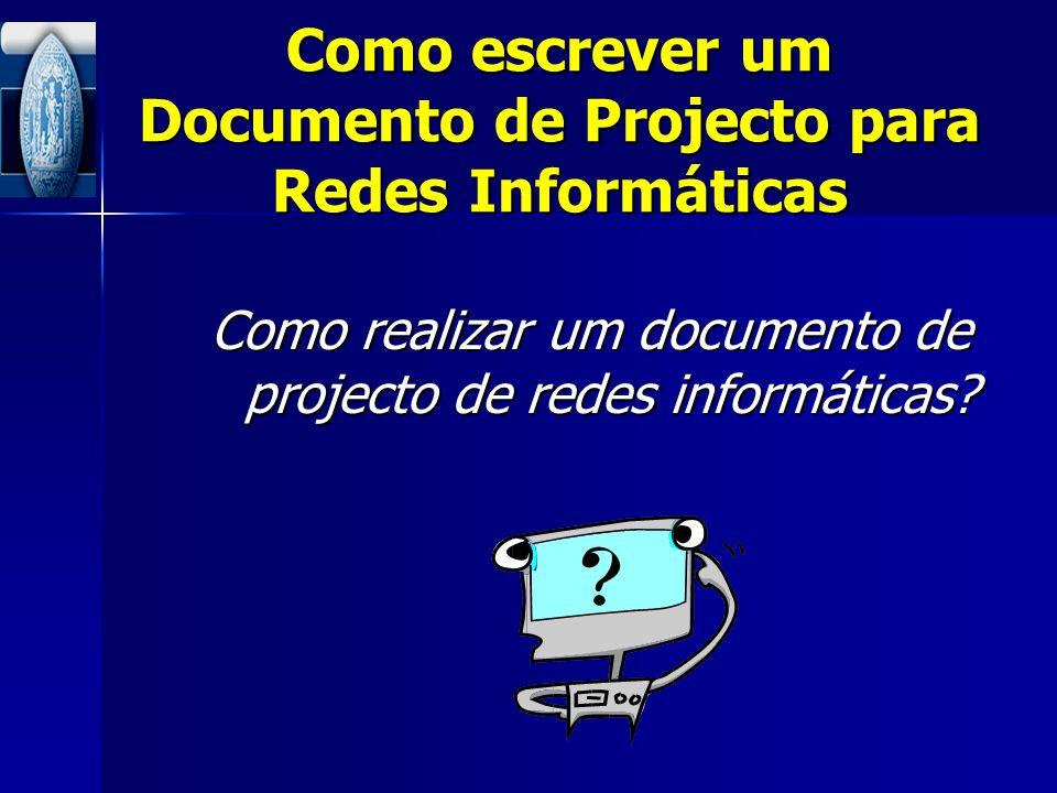 Como escrever um Documento de Projecto para Redes Informáticas Como realizar um documento de projecto de redes informáticas?