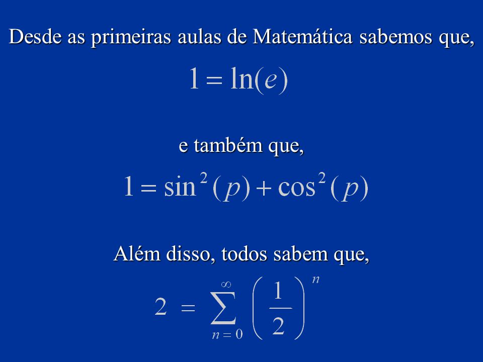 Desde as primeiras aulas de Matemática sabemos que, e também que, Além disso, todos sabem que,