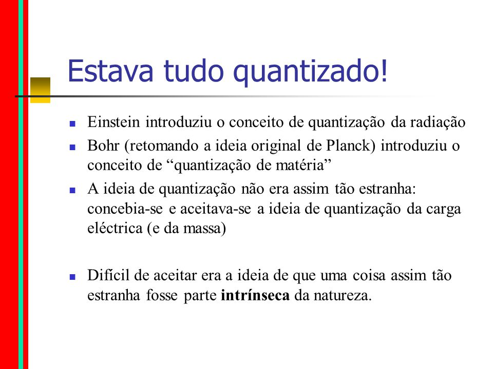 Quantização como método de evitar singularidades No processo de quantização do átomo, Bohr mostrou como poderia o electrão evitar a queda no núcleo.