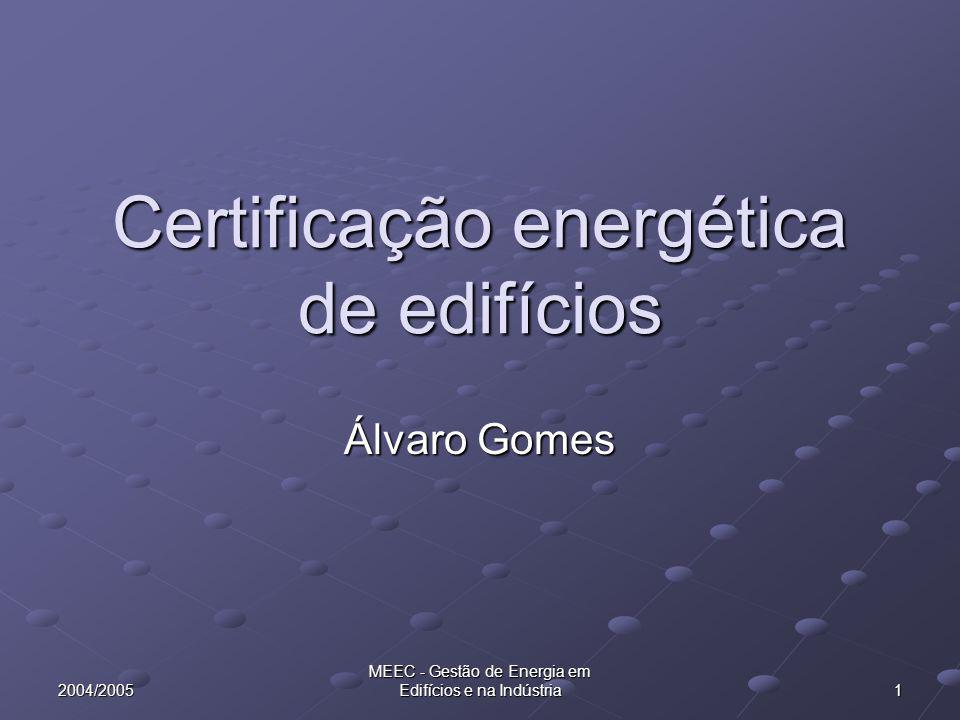 2004/2005 MEEC - Gestão de Energia em Edifícios e na Indústria 1 Certificação energética de edifícios Álvaro Gomes