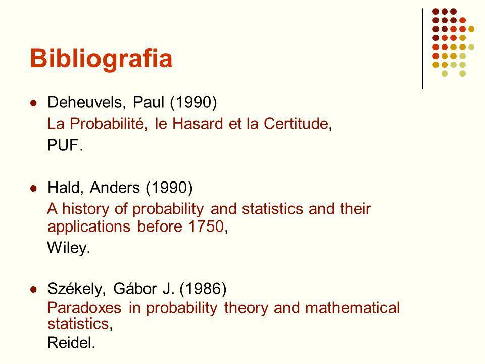 Bibliografia Deheuvels, Paul (1990) La Probabilité, le Hasard et la Certitude, PUF. Hald, Anders (1990) A history of probability and statistics and th