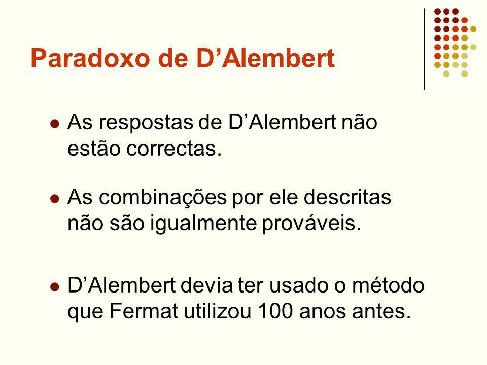 Paradoxo de DAlembert As respostas de DAlembert não estão correctas. As combinações por ele descritas não são igualmente prováveis. DAlembert devia te