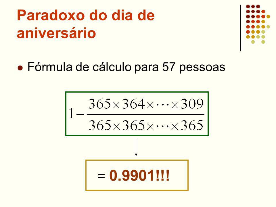 Paradoxo do dia de aniversário Fórmula de cálculo para 57 pessoas = 0.9901!!!