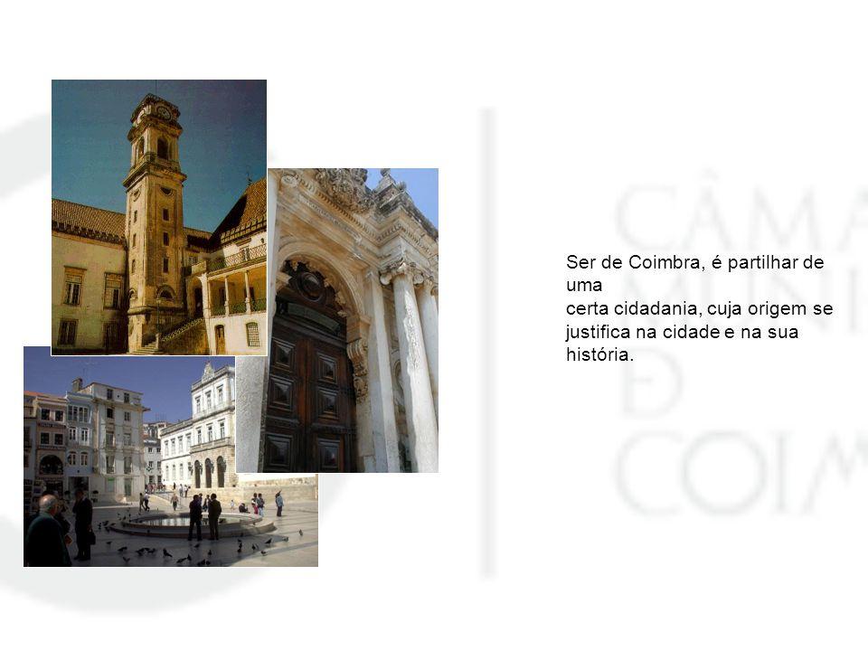 Ser de Coimbra, é partilhar de uma certa cidadania, cuja origem se justifica na cidade e na sua história.