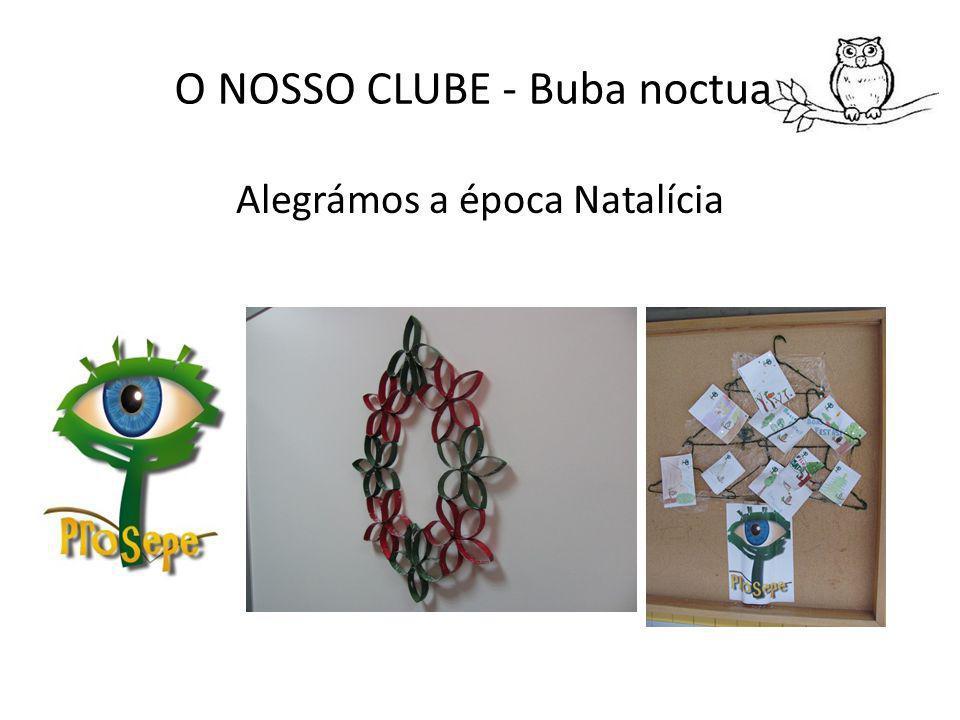 O NOSSO CLUBE - Buba noctua Alegrámos a época Natalícia