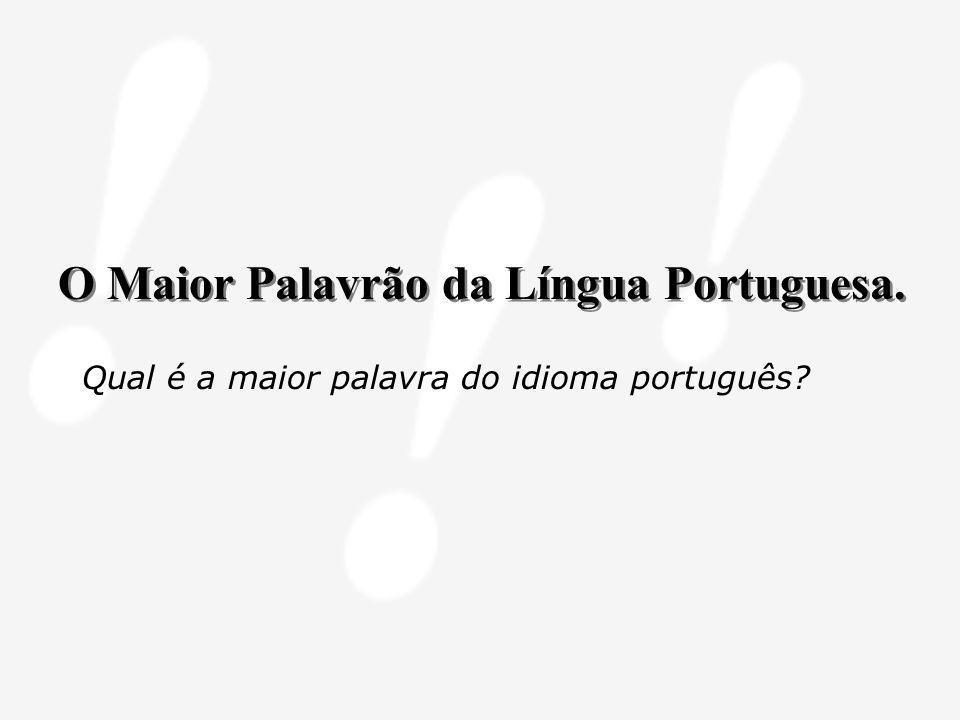 O Maior Palavrão da Língua Portuguesa. Qual é a maior palavra do idioma português?