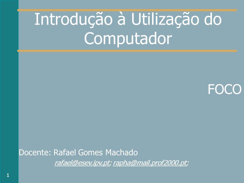 Introdução à Utilização do Computador FOCO Docente: Rafael Gomes Machado rafael@esev.ipv.pt; rapha@mail.prof2000.pt; rafael@esev.ipv.ptrapha@mail.prof2000.pt 1