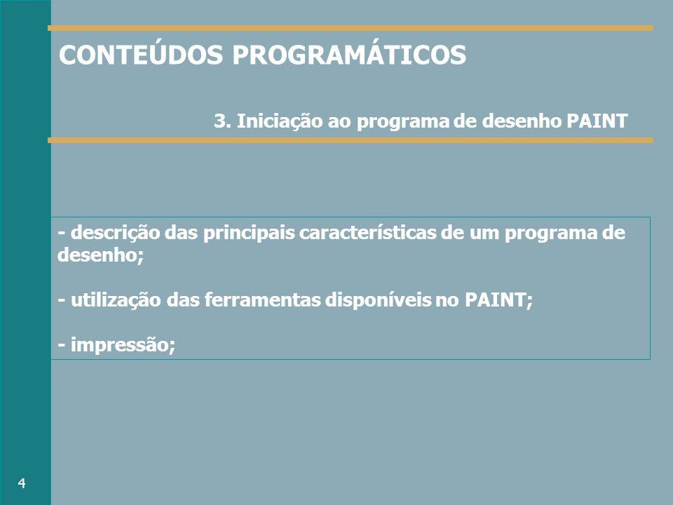 - descrição das principais características de um programa de desenho; - utilização das ferramentas disponíveis no PAINT; - impressão; 3.
