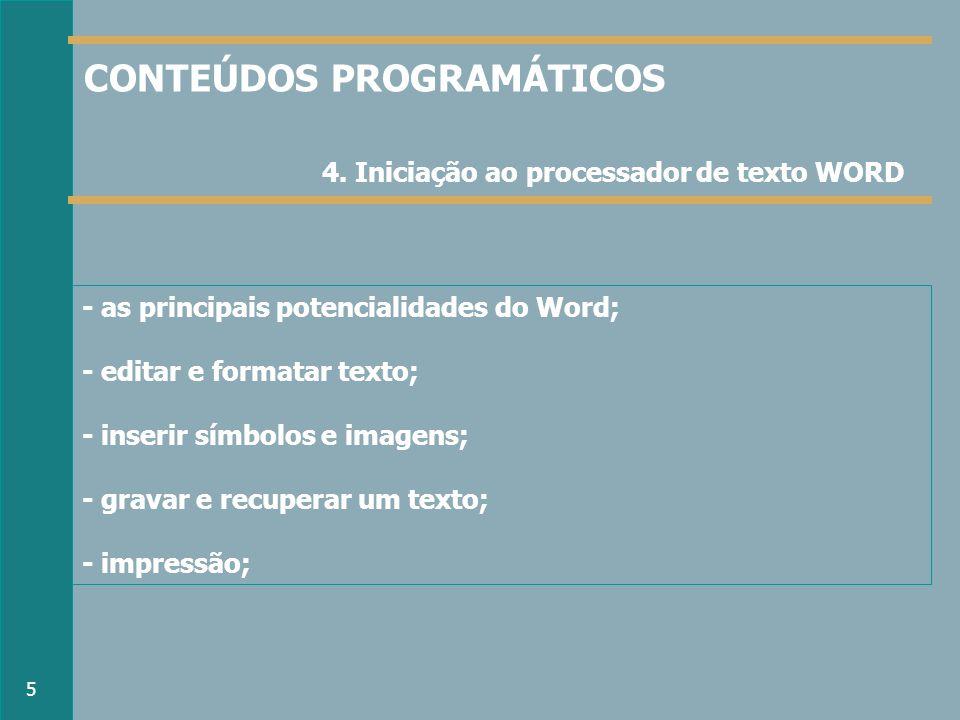 - as principais potencialidades do Word; - editar e formatar texto; - inserir símbolos e imagens; - gravar e recuperar um texto; - impressão; 4.