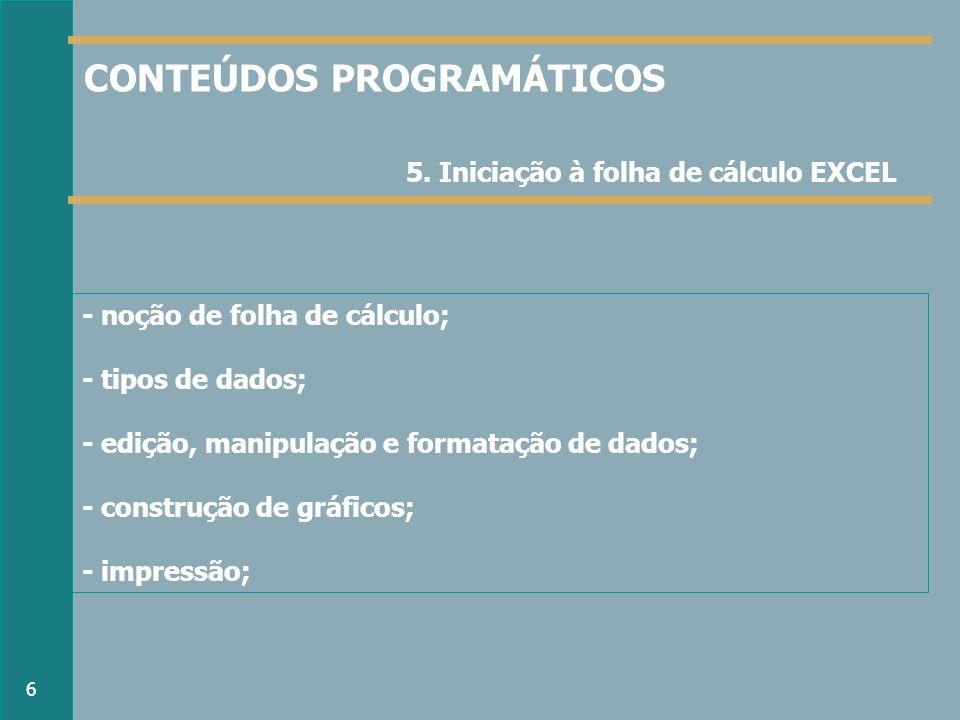 - noção de folha de cálculo; - tipos de dados; - edição, manipulação e formatação de dados; - construção de gráficos; - impressão; 5.