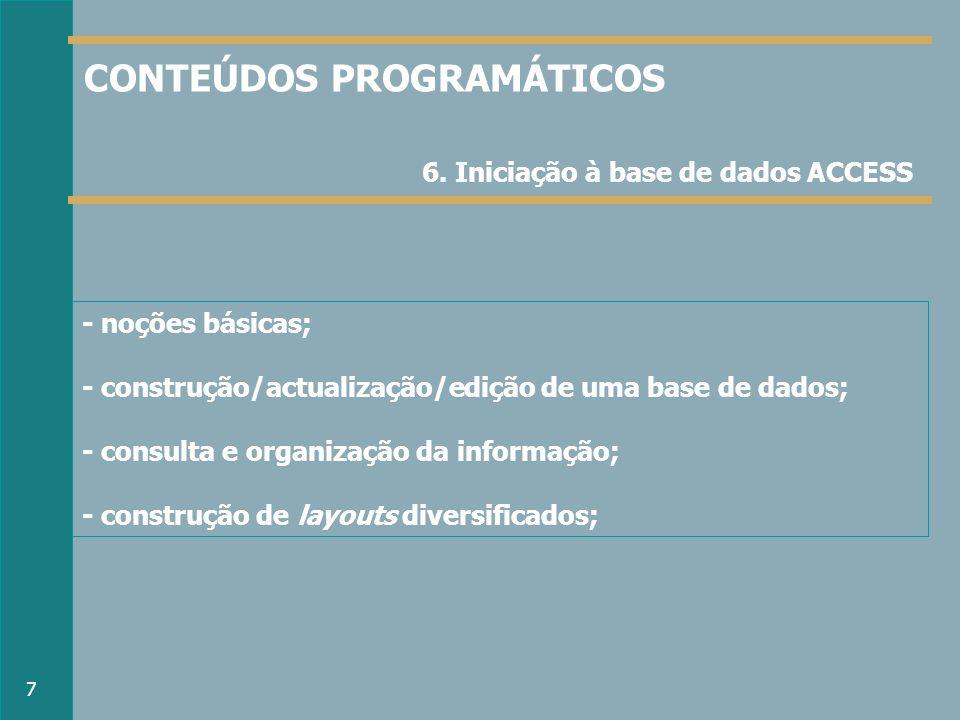 - noções básicas; - construção/actualização/edição de uma base de dados; - consulta e organização da informação; - construção de layouts diversificados; 6.