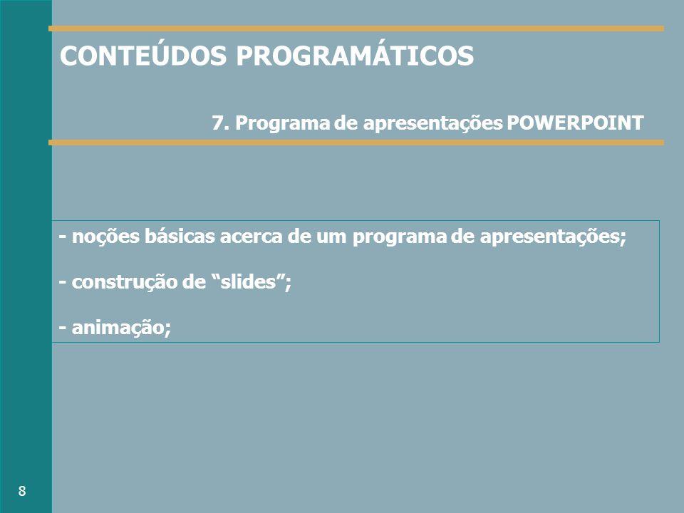- noções básicas acerca de um programa de apresentações; - construção de slides; - animação; 7.