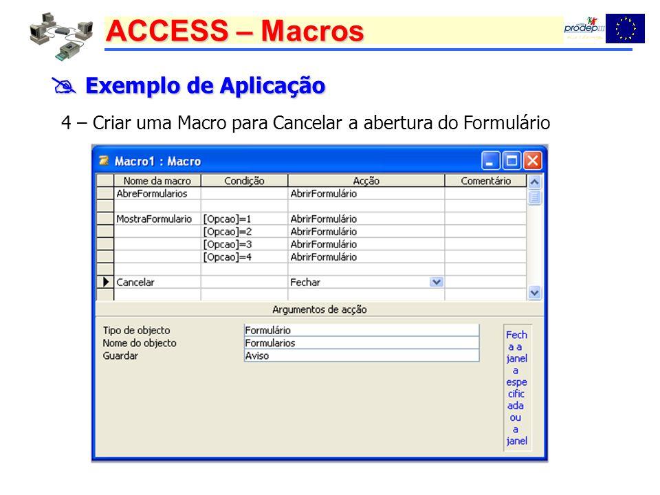 ACCESS – Macros Exemplo de Aplicação Exemplo de Aplicação 4 – Criar uma Macro para Cancelar a abertura do Formulário