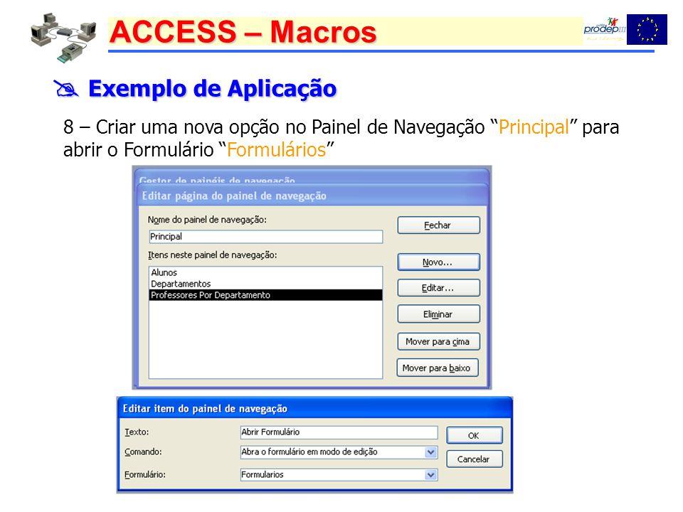ACCESS – Macros Exemplo de Aplicação Exemplo de Aplicação 8 – Criar uma nova opção no Painel de Navegação Principal para abrir o Formulário Formulários