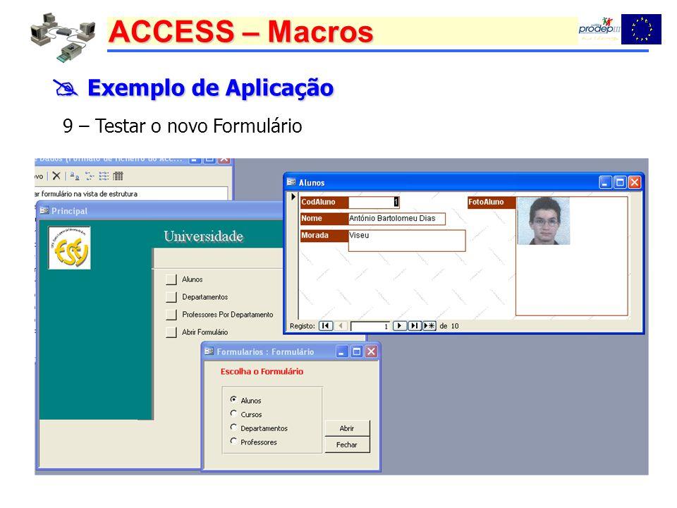 ACCESS – Macros Exemplo de Aplicação Exemplo de Aplicação 9 – Testar o novo Formulário
