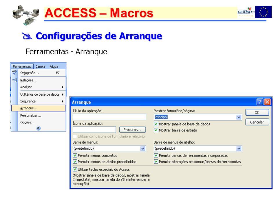 ACCESS – Macros Configurações de Arranque Configurações de Arranque Ferramentas - Arranque