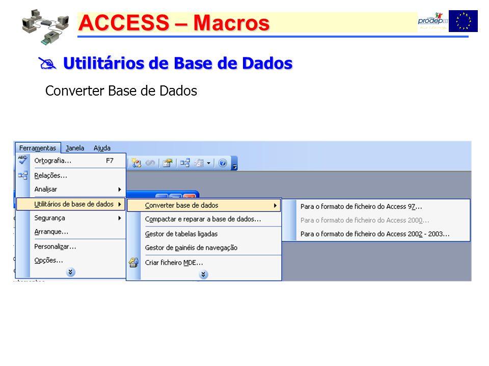ACCESS – Macros Utilitários de Base de Dados Utilitários de Base de Dados Converter Base de Dados