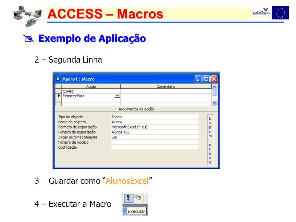 ACCESS – Macros Exemplo de Aplicação Exemplo de Aplicação Abrir o formulário Departamentos para adicionar novos departamentos, a partir do formulário Professores.